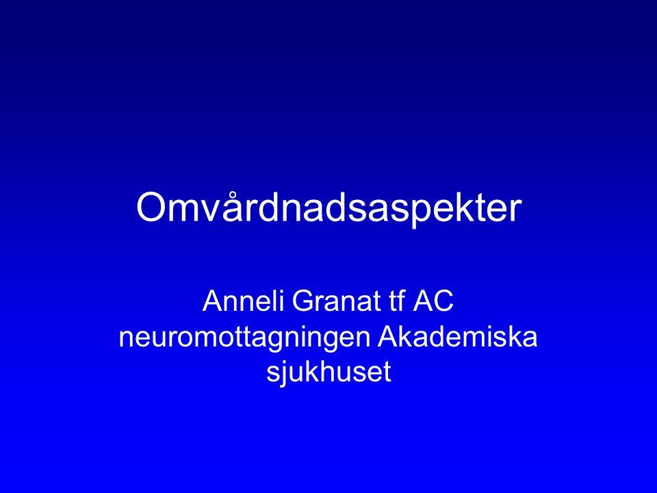 Omvårdnadsaspekter Anneli Granat tf AC neuromottagningen Akademiska sjukhuset