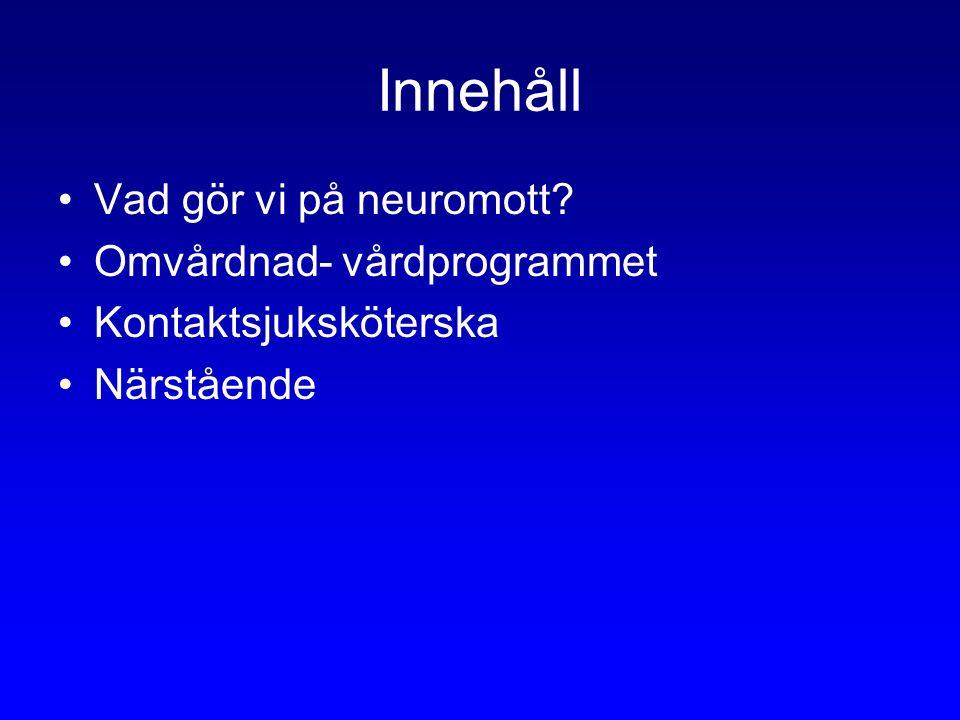 Innehåll Vad gör vi på neuromott? Omvårdnad- vårdprogrammet Kontaktsjuksköterska Närstående