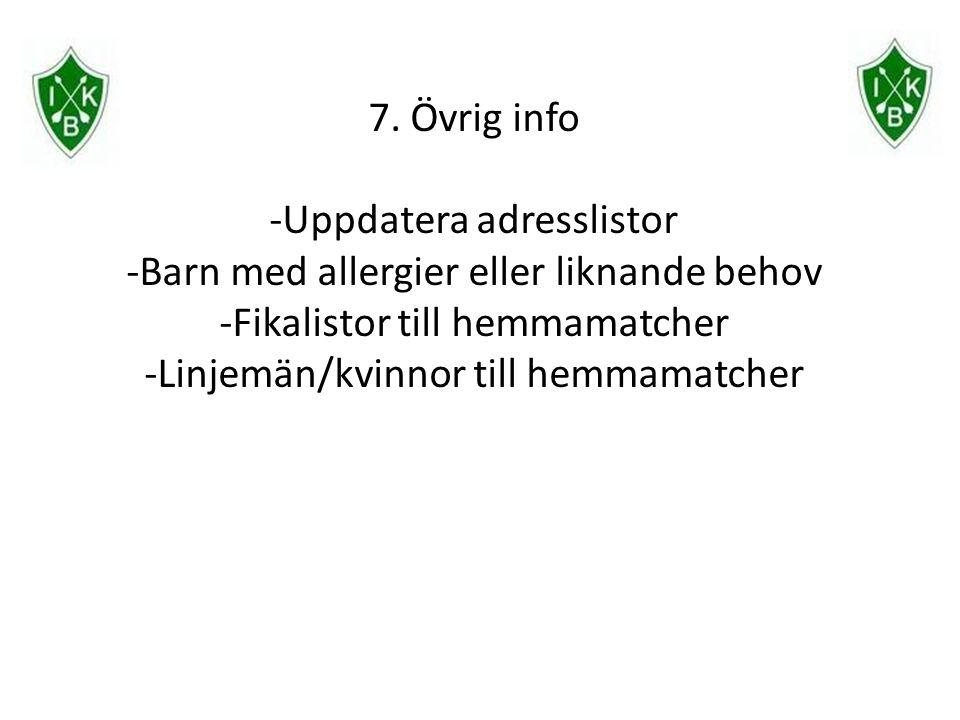 7. Övrig info -Uppdatera adresslistor -Barn med allergier eller liknande behov -Fikalistor till hemmamatcher -Linjemän/kvinnor till hemmamatcher
