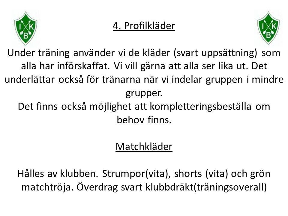 4. Profilkläder Under träning använder vi de kläder (svart uppsättning) som alla har införskaffat. Vi vill gärna att alla ser lika ut. Det underlättar