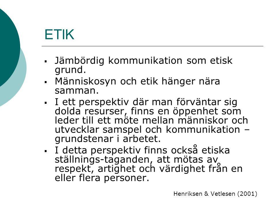ETIK  Jämbördig kommunikation som etisk grund.  Människosyn och etik hänger nära samman.