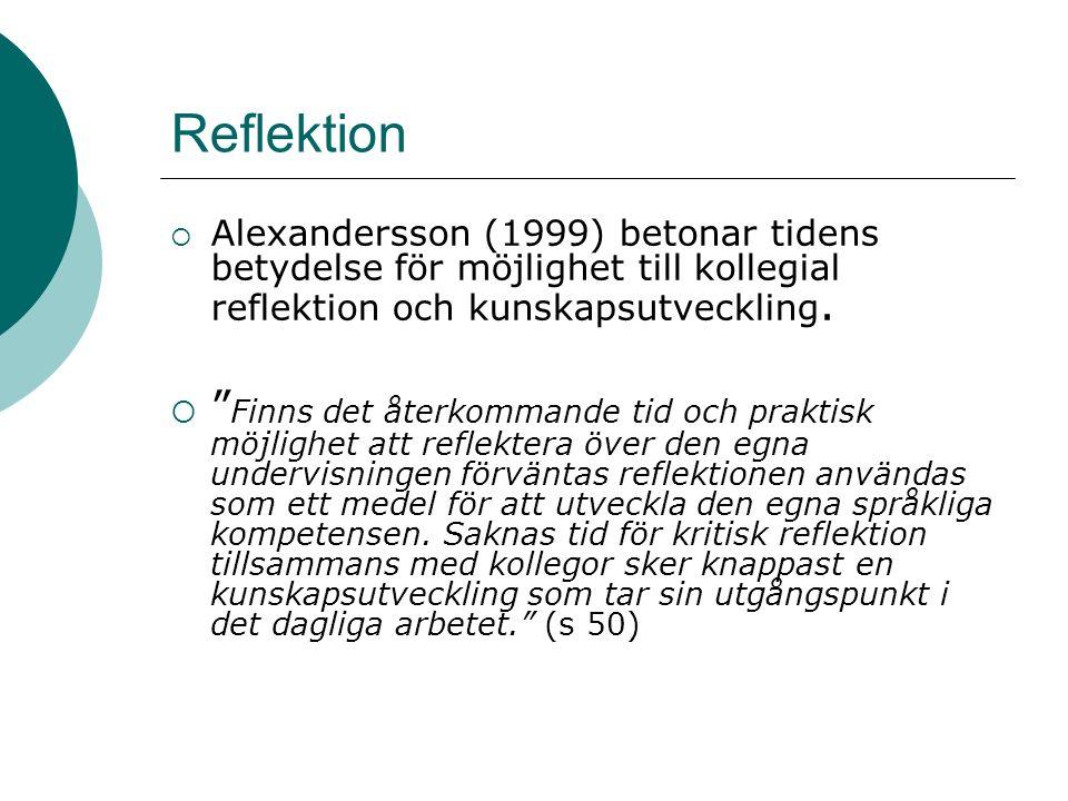 Reflektion  Alexandersson (1999) betonar tidens betydelse för möjlighet till kollegial reflektion och kunskapsutveckling.