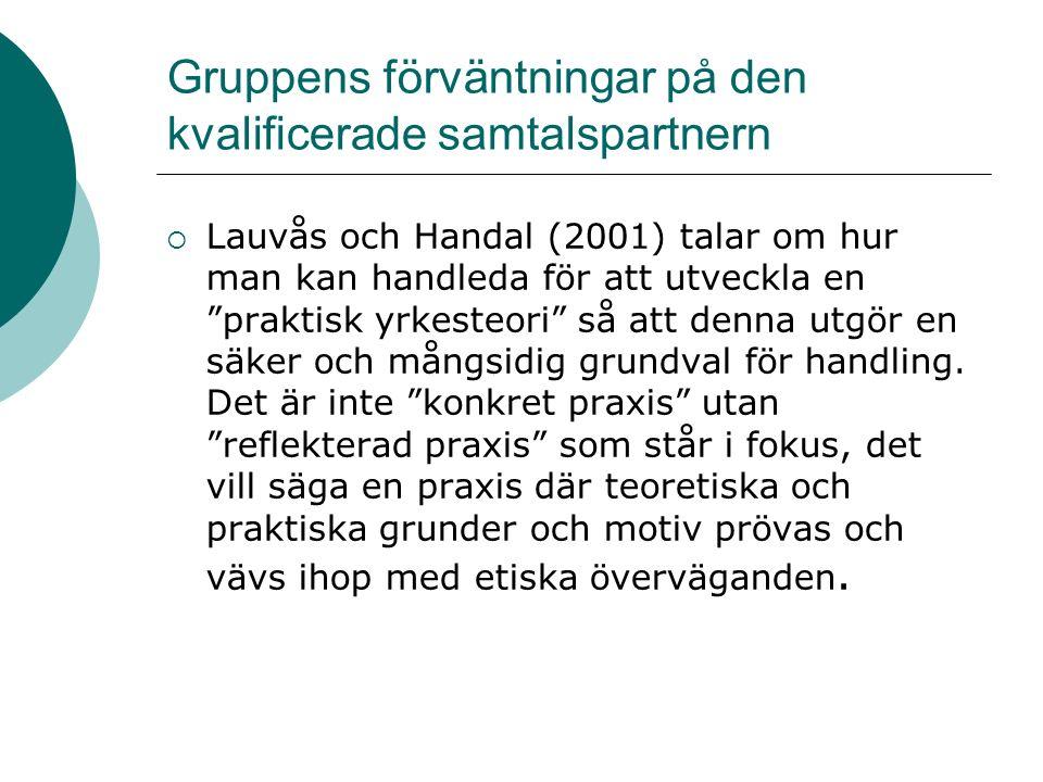 Gruppens förväntningar på den kvalificerade samtalspartnern  Lauvås och Handal (2001) talar om hur man kan handleda för att utveckla en praktisk yrkesteori så att denna utgör en säker och mångsidig grundval för handling.