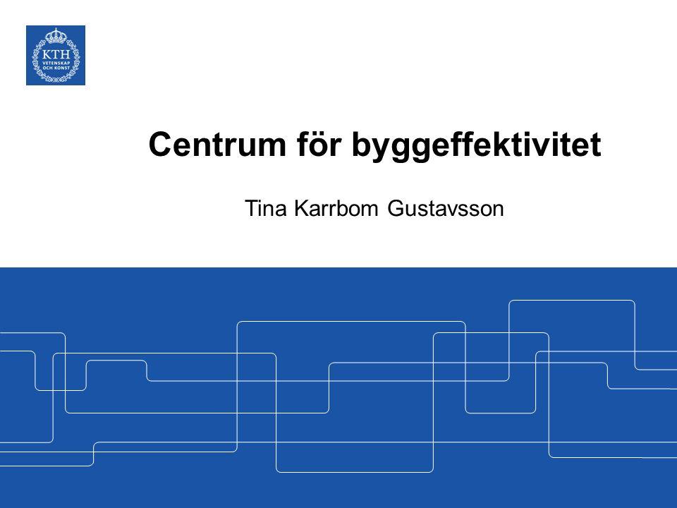 Centrum för byggeffektivitet Tina Karrbom Gustavsson