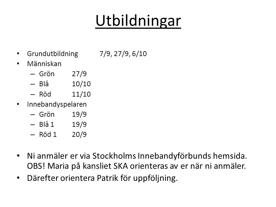 Utbildningar Grundutbildning 7/9, 27/9, 6/10 Människan – Grön 27/9 – Blå 10/10 – Röd 11/10 Innebandyspelaren – Grön 19/9 – Blå 1 19/9 – Röd 1 20/9 Ni anmäler er via Stockholms Innebandyförbunds hemsida.