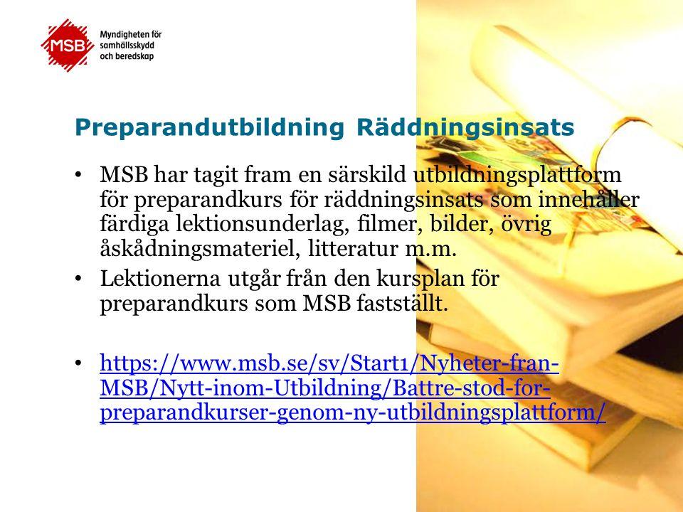 Preparandutbildning Räddningsinsats MSB har tagit fram en särskild utbildningsplattform för preparandkurs för räddningsinsats som innehåller färdiga lektionsunderlag, filmer, bilder, övrig åskådningsmateriel, litteratur m.m.