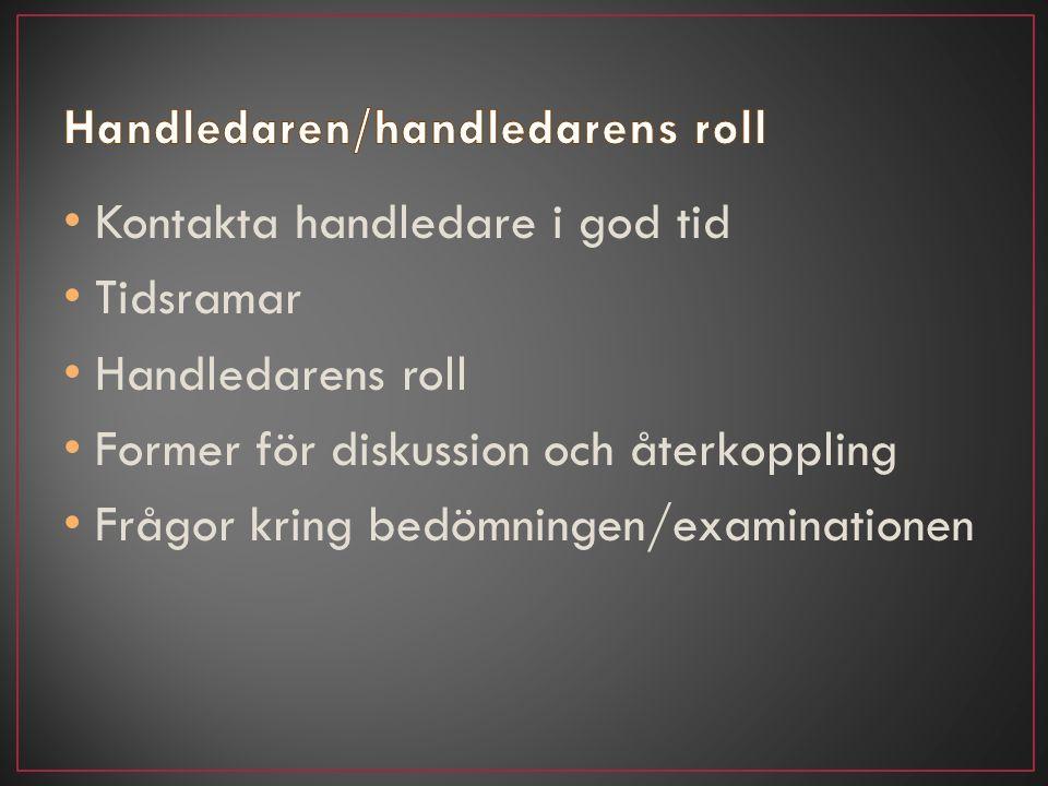 Kontakta handledare i god tid Tidsramar Handledarens roll Former för diskussion och återkoppling Frågor kring bedömningen/examinationen
