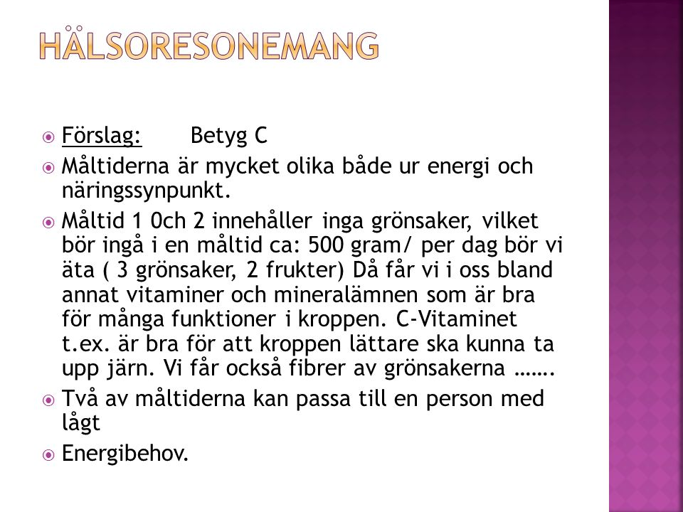  Förslag: Betyg C  Måltiderna är mycket olika både ur energi och näringssynpunkt.