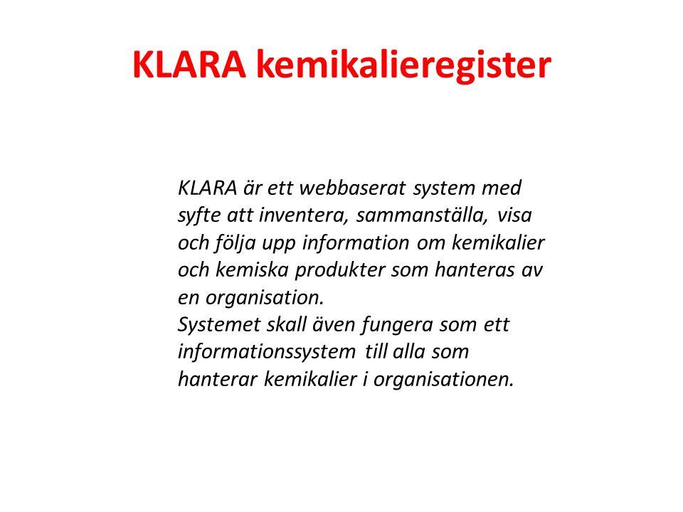 KLARA kemikalieregister KLARA är ett webbaserat system med syfte att inventera, sammanställa, visa och följa upp information om kemikalier och kemiska produkter som hanteras av en organisation.