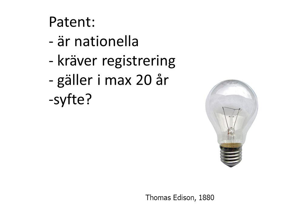 Patent: - är nationella - kräver registrering - gäller i max 20 år -syfte Thomas Edison, 1880