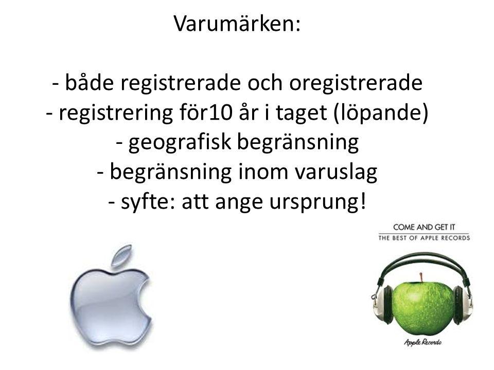 Varumärken: - både registrerade och oregistrerade - registrering för10 år i taget (löpande) - geografisk begränsning - begränsning inom varuslag - syfte: att ange ursprung!