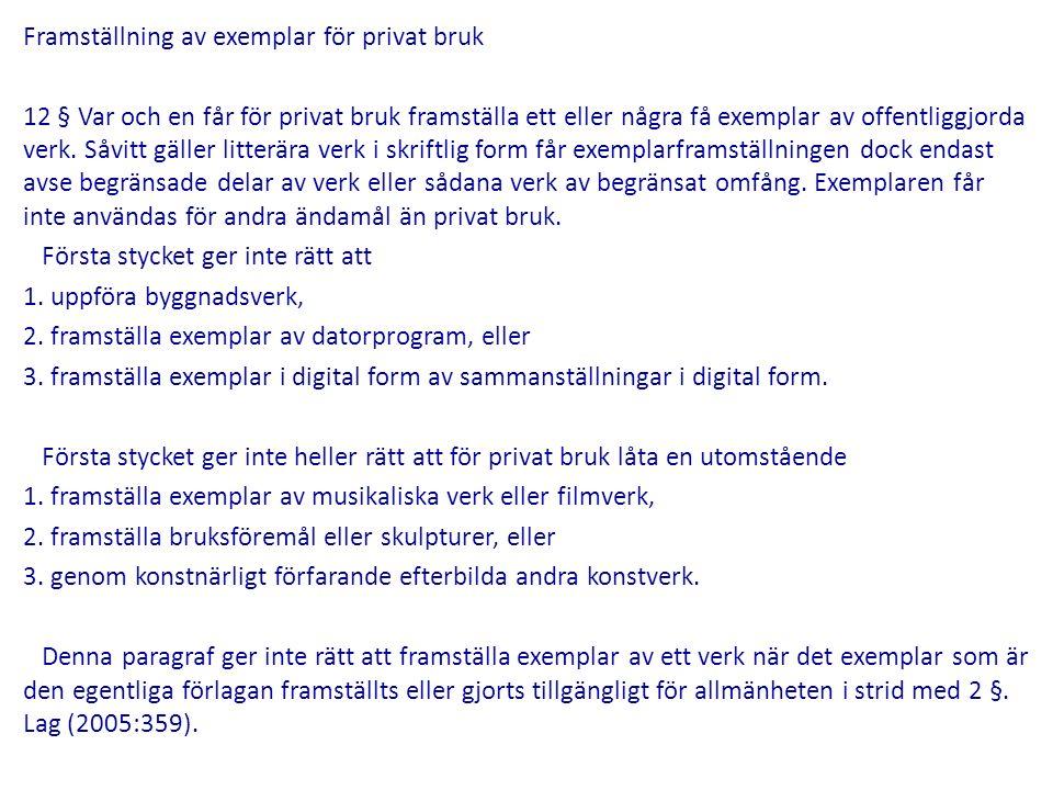 Framställning av exemplar för privat bruk 12 § Var och en får för privat bruk framställa ett eller några få exemplar av offentliggjorda verk.