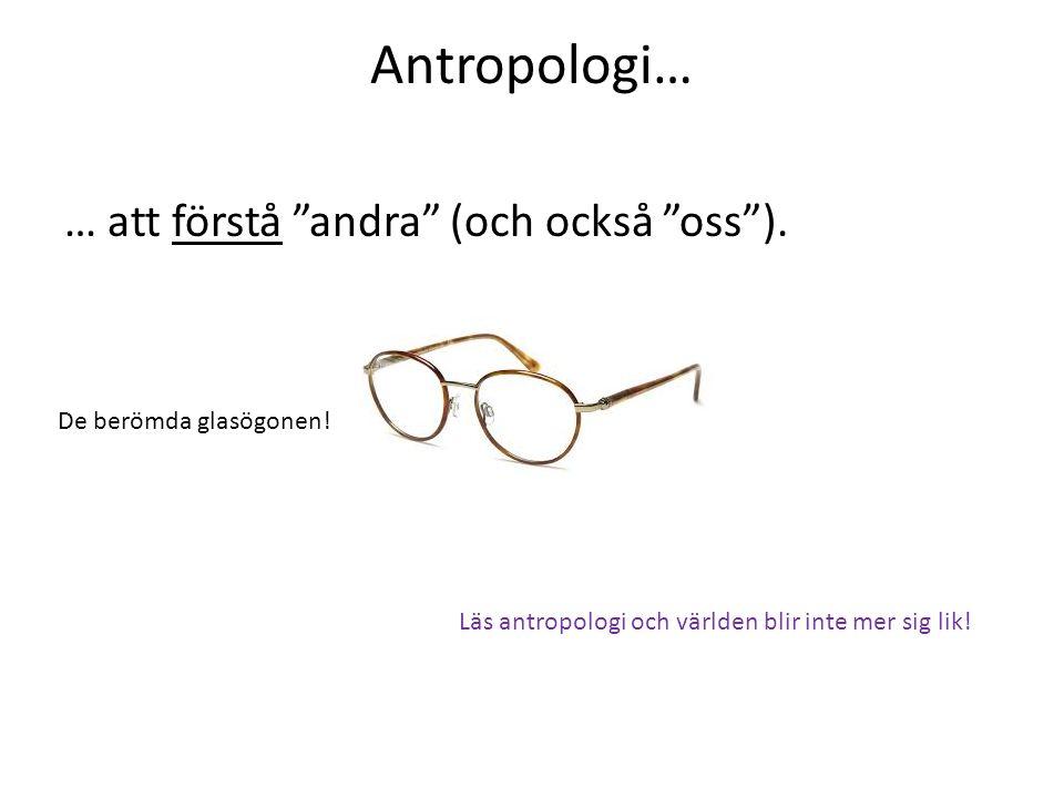 Antropologi… … att förstå andra (och också oss ).
