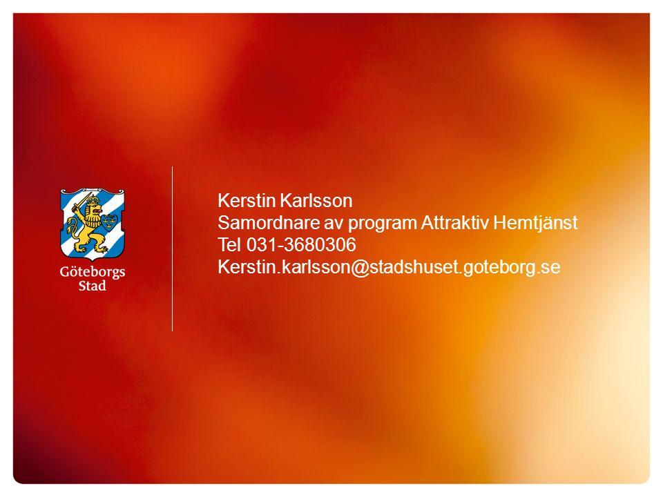 Kerstin Karlsson Samordnare av program Attraktiv Hemtjänst Tel 031-3680306 Kerstin.karlsson@stadshuset.goteborg.se