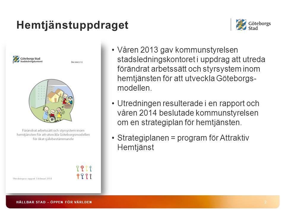 HÅLLBAR STAD – ÖPPEN FÖR VÄRLDEN 2 Våren 2013 gav kommunstyrelsen stadsledningskontoret i uppdrag att utreda förändrat arbetssätt och styrsystem inom hemtjänsten för att utveckla Göteborgs- modellen.