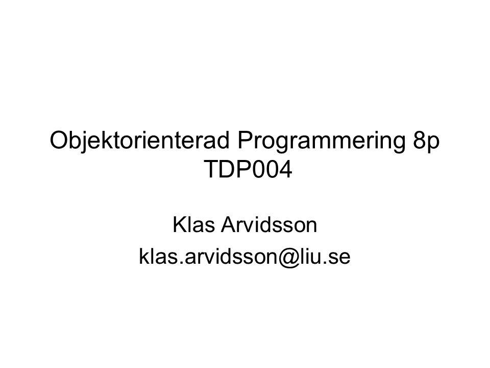 Objektorienterad Programmering 8p TDP004 Klas Arvidsson klas.arvidsson@liu.se