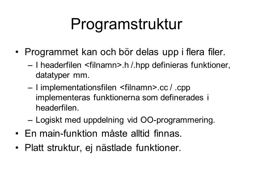 Programstruktur Programmet kan och bör delas upp i flera filer. –I headerfilen.h /.hpp definieras funktioner, datatyper mm. –I implementationsfilen.cc
