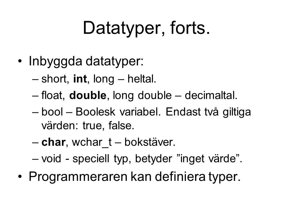Datatyper, forts. Inbyggda datatyper: –short, int, long – heltal.