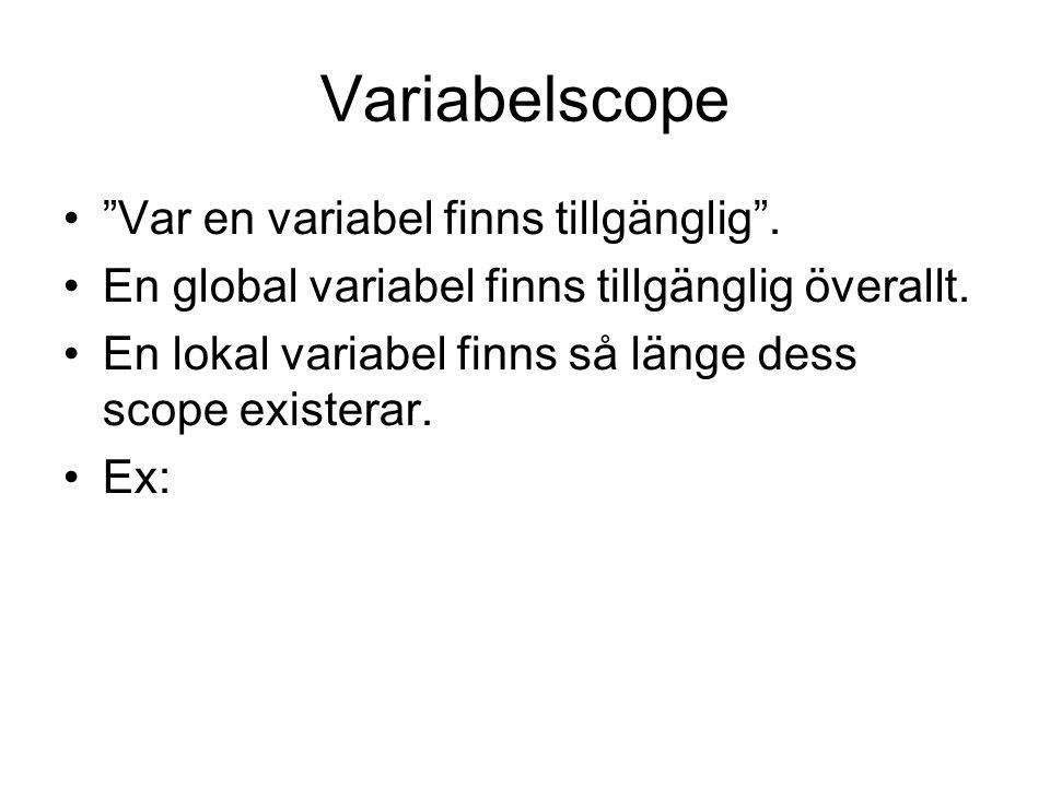 """Variabelscope """"Var en variabel finns tillgänglig"""". En global variabel finns tillgänglig överallt. En lokal variabel finns så länge dess scope existera"""