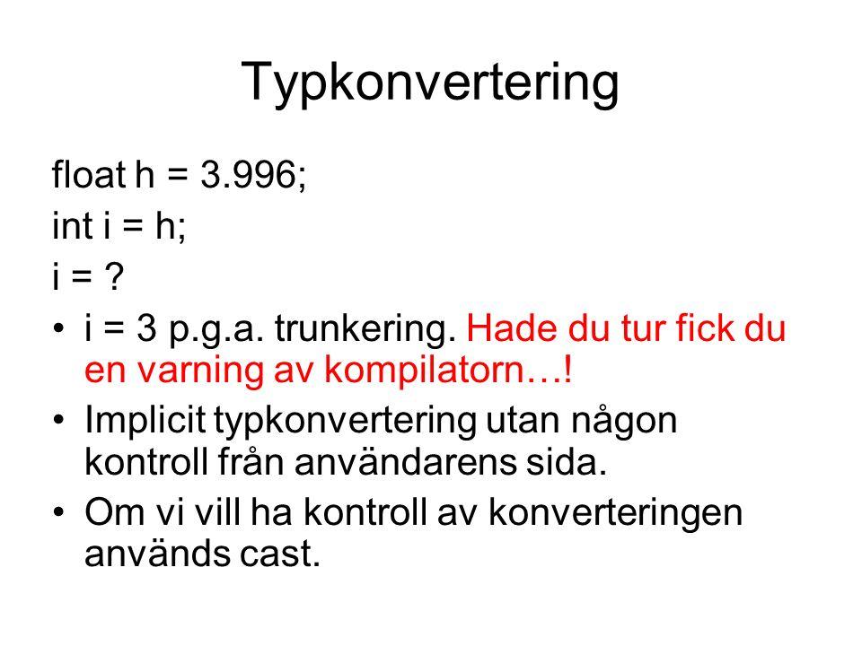 Typkonvertering float h = 3.996; int i = h; i = . i = 3 p.g.a.