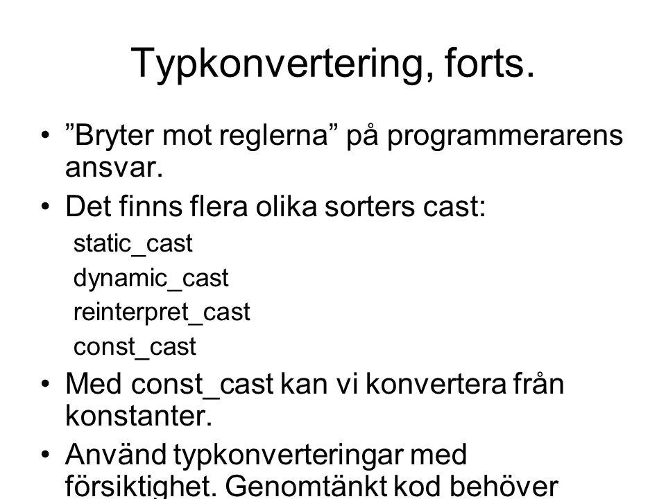 """Typkonvertering, forts. """"Bryter mot reglerna"""" på programmerarens ansvar. Det finns flera olika sorters cast: static_cast dynamic_cast reinterpret_cast"""