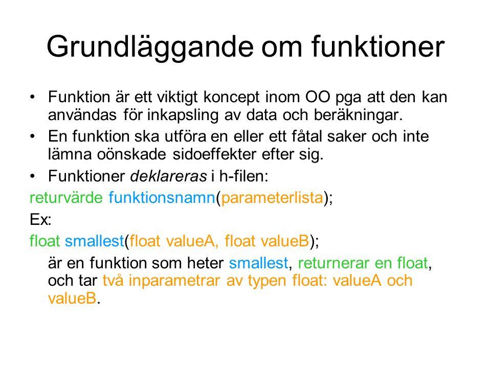 Grundläggande om funktioner Funktion är ett viktigt koncept inom OO pga att den kan användas för inkapsling av data och beräkningar. En funktion ska u