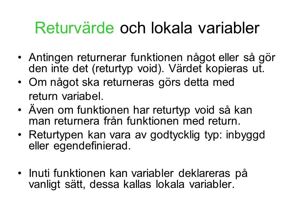 Returvärde och lokala variabler Antingen returnerar funktionen något eller så gör den inte det (returtyp void). Värdet kopieras ut. Om något ska retur