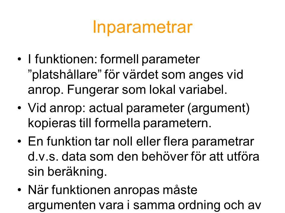 """Inparametrar I funktionen: formell parameter """"platshållare"""" för värdet som anges vid anrop. Fungerar som lokal variabel. Vid anrop: actual parameter ("""