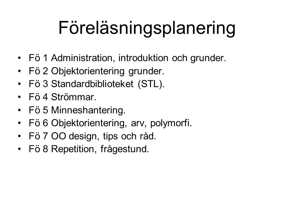 Föreläsningsplanering Fö 1 Administration, introduktion och grunder. Fö 2 Objektorientering grunder. Fö 3 Standardbiblioteket (STL). Fö 4 Strömmar. Fö