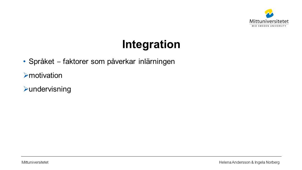 Mittuniversitetet Integration Språket ‒ faktorer som påverkar inlärningen  motivation  undervisning Helena Andersson & Ingela Norberg