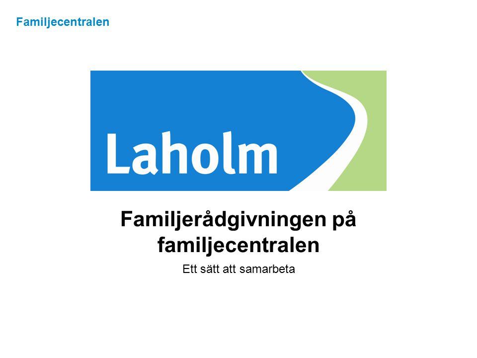 Familjerådgivningen på familjecentralen Ett sätt att samarbeta Familjecentralen