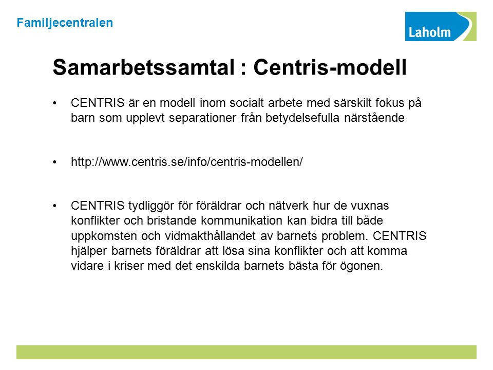 Samarbetssamtal : Centris-modell CENTRIS är en modell inom socialt arbete med särskilt fokus på barn som upplevt separationer från betydelsefulla närs