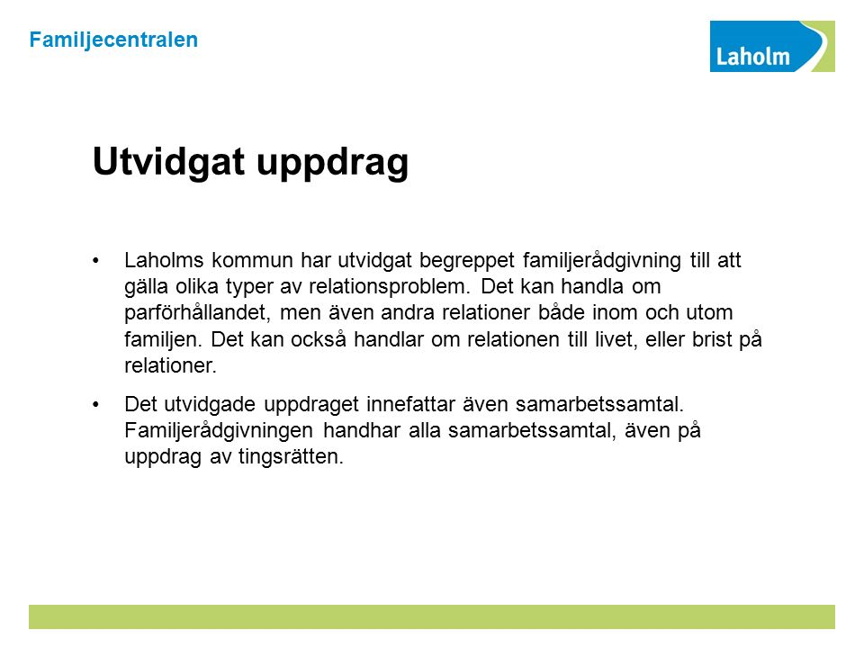 Utvidgat uppdrag Laholms kommun har utvidgat begreppet familjerådgivning till att gälla olika typer av relationsproblem. Det kan handla om parförhålla