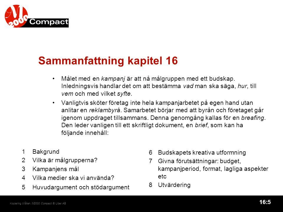 16:5 Kopiering tillåten. M2000 Compact © Liber AB Sammanfattning kapitel 16 Målet med en kampanj är att nå målgruppen med ett budskap. Inledningsvis h