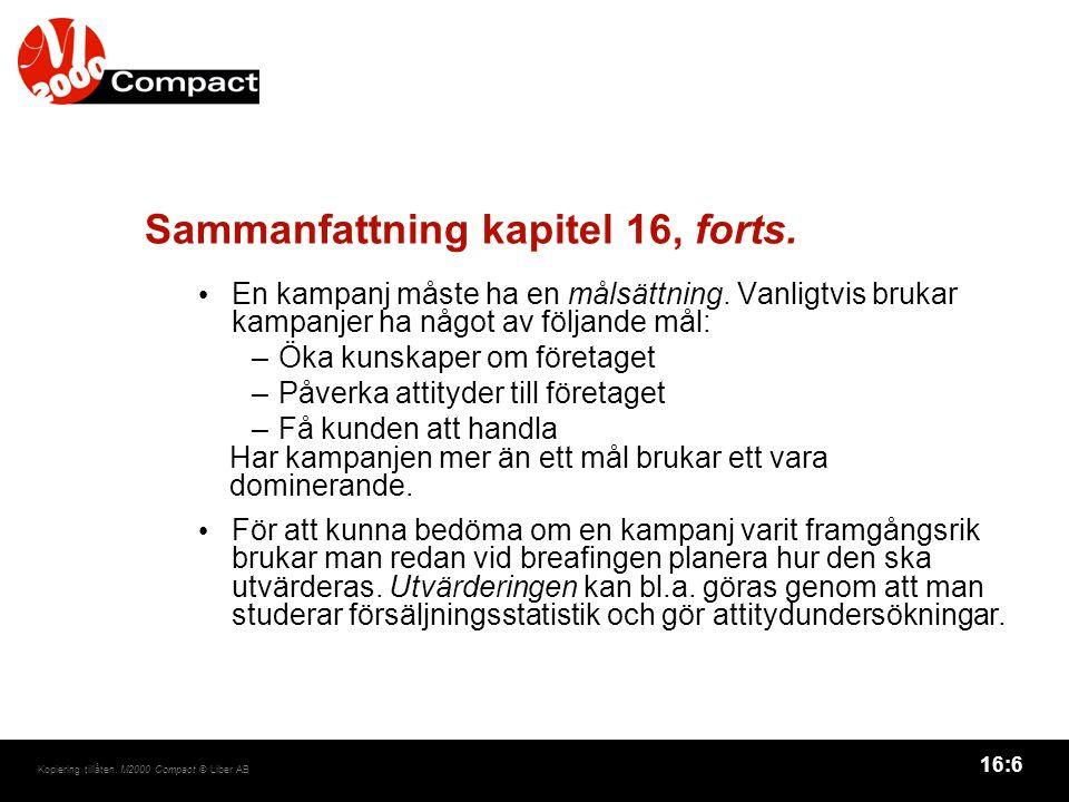 16:6 Kopiering tillåten. M2000 Compact © Liber AB Sammanfattning kapitel 16, forts. En kampanj måste ha en målsättning. Vanligtvis brukar kampanjer ha