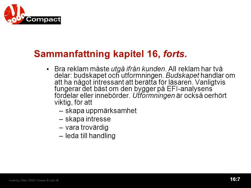 16:7 Kopiering tillåten. M2000 Compact © Liber AB Sammanfattning kapitel 16, forts. Bra reklam måste utgå ifrån kunden. All reklam har två delar: buds