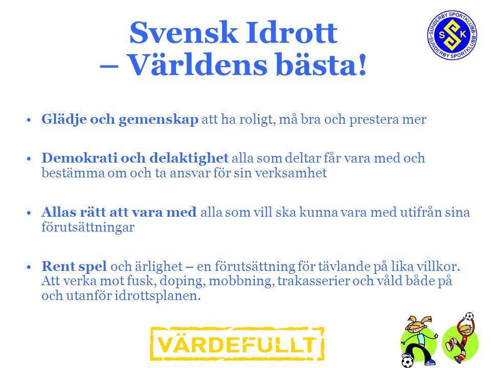Svensk Idrott – Världens bästa! Glädje och gemenskap att ha roligt, må bra och prestera mer Demokrati och delaktighet alla som deltar får vara med och