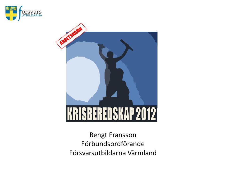 Bengt Fransson Förbundsordförande Försvarsutbildarna Värmland ARBETSNAMN