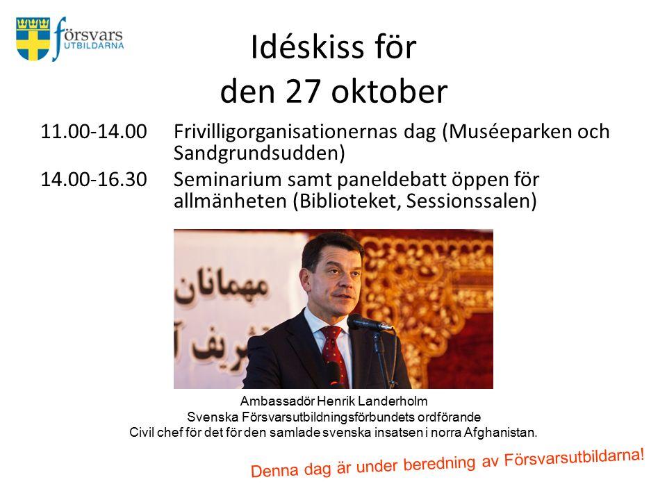 Idéskiss för den 27 oktober 11.00-14.00Frivilligorganisationernas dag (Muséeparken och Sandgrundsudden) 14.00-16.30Seminarium samt paneldebatt öppen för allmänheten (Biblioteket, Sessionssalen) Denna dag är under beredning av Försvarsutbildarna.