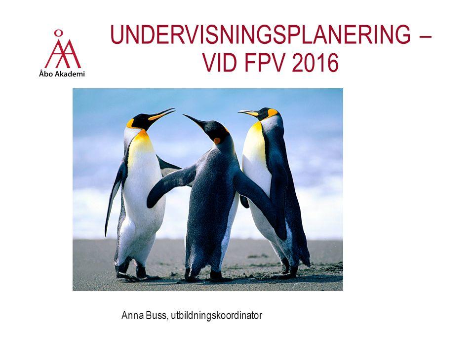 UNDERVISNINGSPLANERING – VID FPV 2016 Anna Buss, utbildningskoordinator