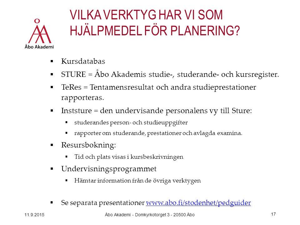 VILKA VERKTYG HAR VI SOM HJÄLPMEDEL FÖR PLANERING?  Kursdatabas  STURE = Åbo Akademis studie-, studerande- och kursregister.  TeRes = Tentamensresu