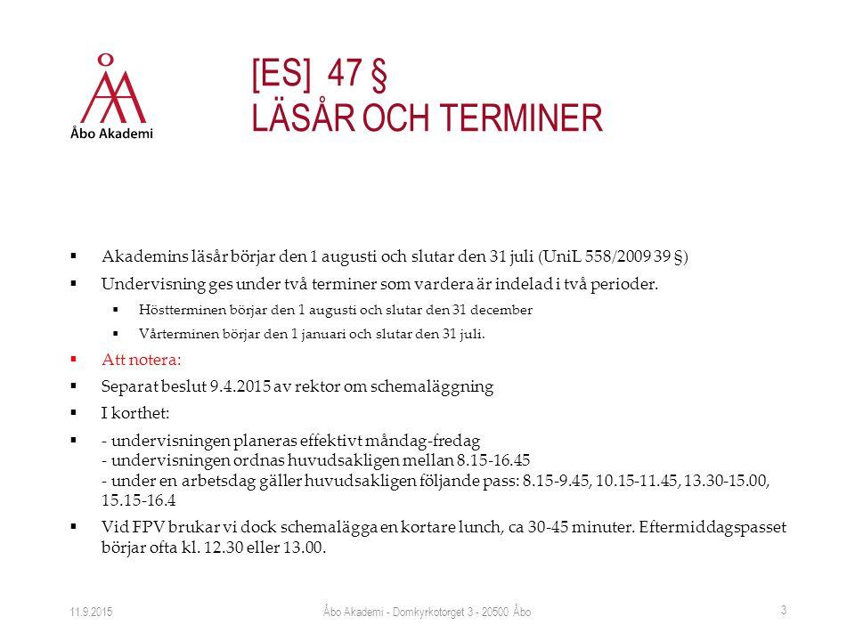  Akademins läsår börjar den 1 augusti och slutar den 31 juli (UniL 558/2009 39 §)  Undervisning ges under två terminer som vardera är indelad i två