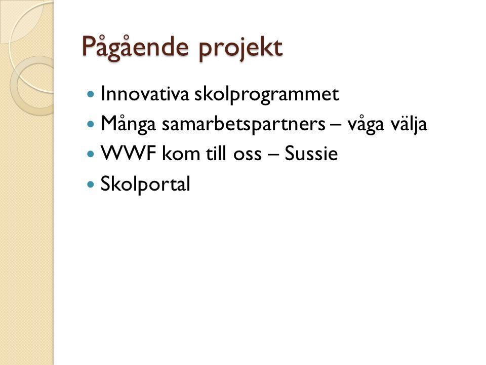 Pågående projekt Innovativa skolprogrammet Många samarbetspartners – våga välja WWF kom till oss – Sussie Skolportal