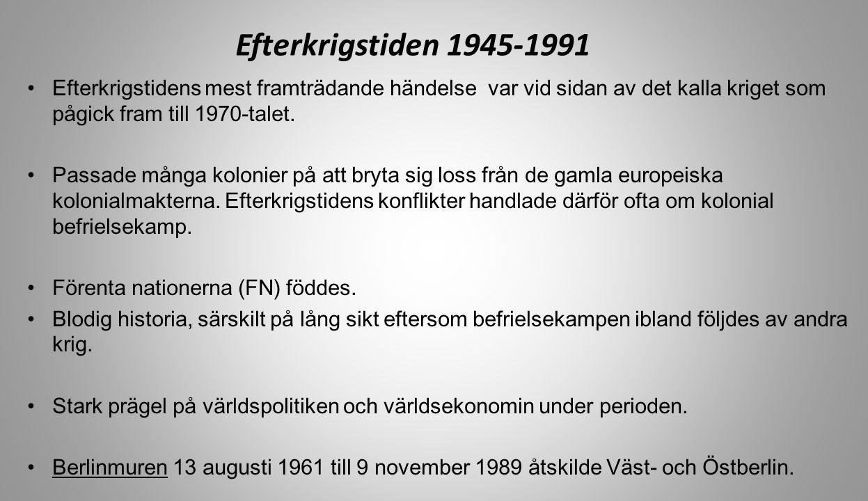 Efterkrigstiden 1945-1991 Efterkrigstidens mest framträdande händelse var vid sidan av det kalla kriget som pågick fram till 1970-talet.