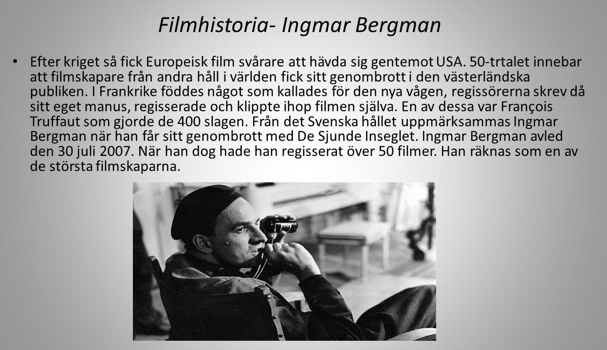 Filmhistoria- Ingmar Bergman Efter kriget så fick Europeisk film svårare att hävda sig gentemot USA.