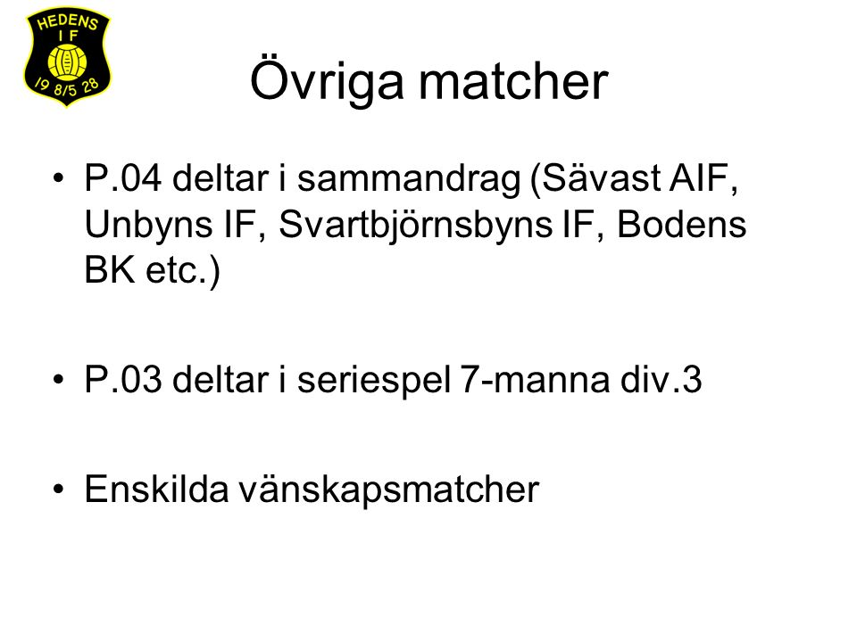 Övriga matcher P.04 deltar i sammandrag (Sävast AIF, Unbyns IF, Svartbjörnsbyns IF, Bodens BK etc.) P.03 deltar i seriespel 7-manna div.3 Enskilda vän