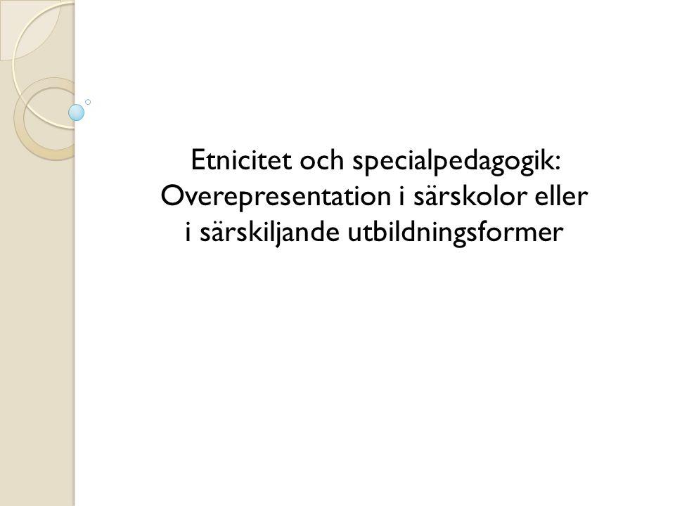 Etnicitet och specialpedagogik: Overepresentation i särskolor eller i särskiljande utbildningsformer