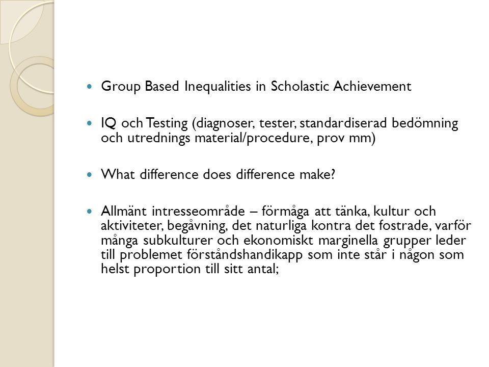 Group Based Inequalities in Scholastic Achievement IQ och Testing (diagnoser, tester, standardiserad bedömning och utrednings material/procedure, prov mm) What difference does difference make.