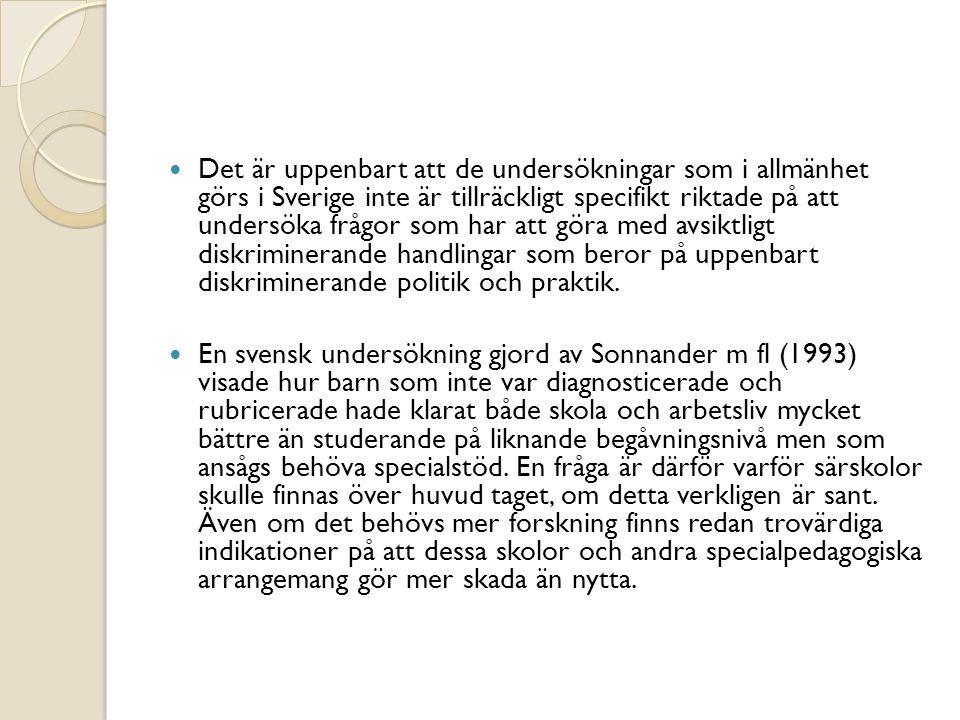 Det är uppenbart att de undersökningar som i allmänhet görs i Sverige inte är tillräckligt specifikt riktade på att undersöka frågor som har att göra med avsiktligt diskriminerande handlingar som beror på uppenbart diskriminerande politik och praktik.