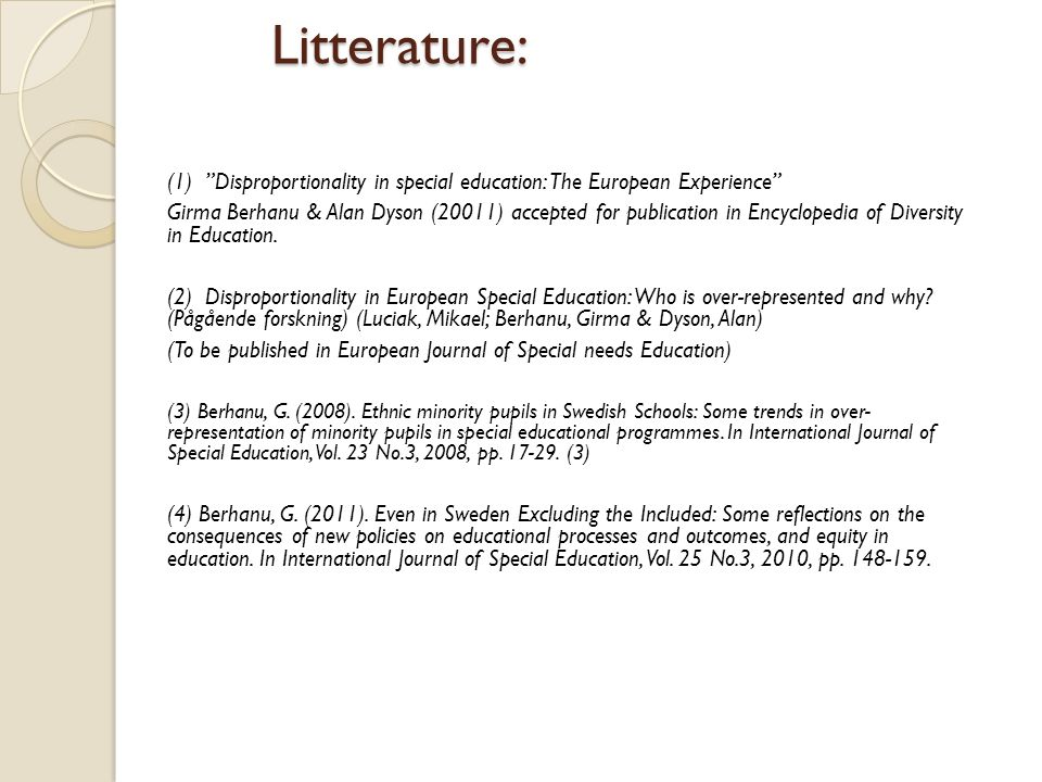 Litterature: (1) Disproportionality in special education: The European Experience Girma Berhanu & Alan Dyson (20011) accepted for publication in Encyclopedia of Diversity in Education.